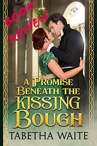 """Picture of the cover for """"A Promise Beneath the Kissing Bough"""" by Tabetha Waite, with the words """"Book Review"""" added in the top left corner."""